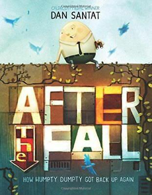 After the Fall (How Humpty Dumpty Got Back up Again) by Dan Santat (2017,...