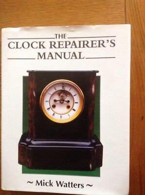 The Clock REPAIRER'S Manual 276 Page Hardback Book By Mick Watters