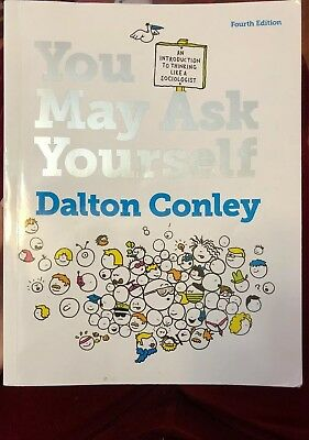 You May Ask Yourself: An Introduction to Thinking Like a Sociologist by Dalton C