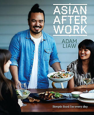 Asian After Work: Simple Food for Every Day by Adam Liaw (Paperback, 2013)