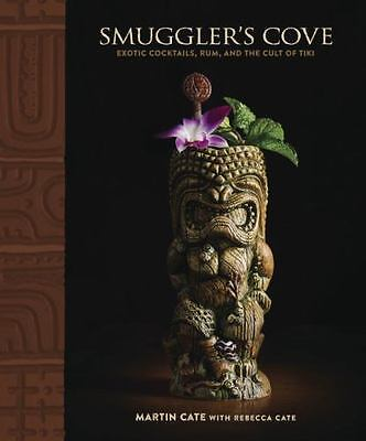 SMUGGLER'S COVE: Exotic Cocktails, Rum, and the Cult of Tiki by Martin Cate (Eng