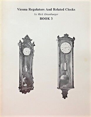 Vienna Regulators and Related Clocks Book 3 - Austria Germany Antique Wall Maker
