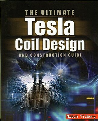 The Ultimate Tesla Coil Design and Construction Guide: 1st Edition