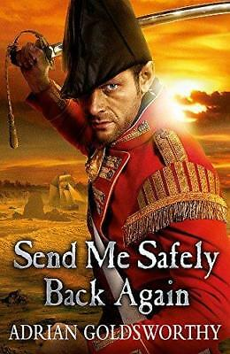 Send Me Safely Back Again by Adrian Goldsworthy (Paperback, 2013)