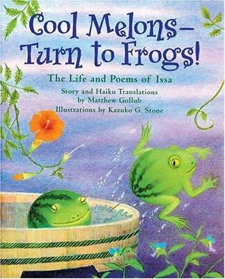 Cool Melons - Turn to Frogs!: The Life and Poems of Issa by Matthew Gollub...