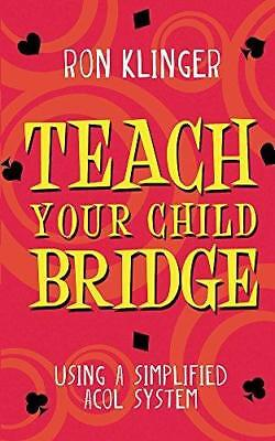 Teach Your Child Bridge: Using A Simplified Acol System by Ron Klinger...