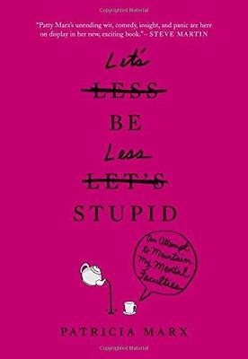 Let's Be Less Stupid: An Attempt to Maintain My Mental Faculties by Patricia...