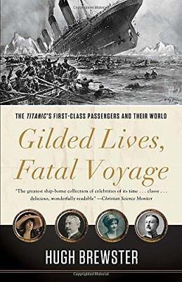 Gilded Lives, Fatal Voyage: The Titanic's First-Class Passengers and Their...
