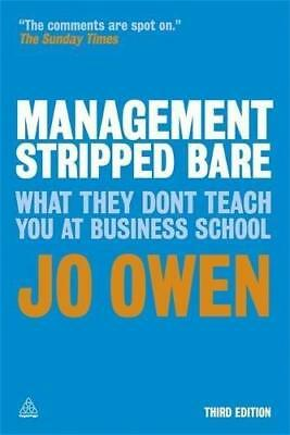 Management Stripped Bare: What They Don't Teach You at Business School by Jo...