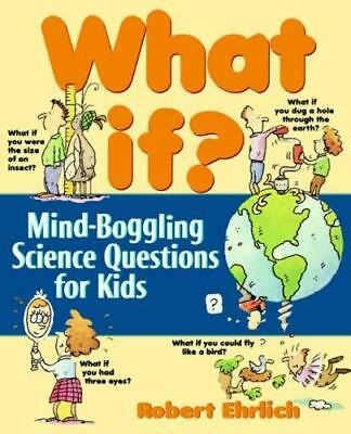 What If?: Mind-boggling Science Questions for Kids by Robert Ehrlich...