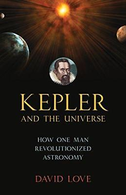 Kepler And The Universe by David K. Love (Hardback, 2015)