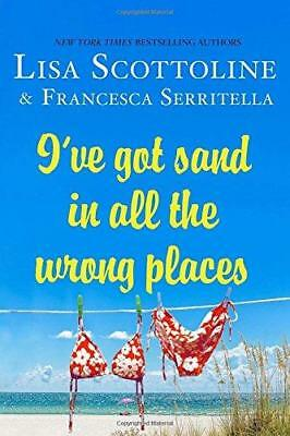 I've Got Sand in All the Wrong Places by Lisa Scottoline, Francesca...