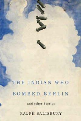 The Indian Who Bombed Berlin and Other Stories by Ralph Salisbury (Paperback,...