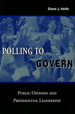 Polling to Govern: Public Opinion and Presidential Leadership by Diane J....