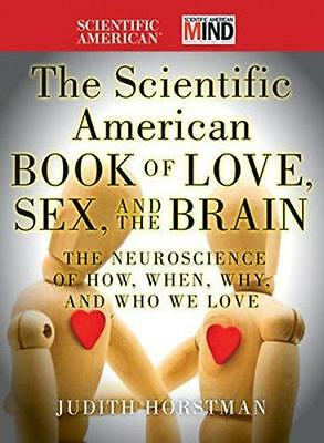 The Scientific American Book of Love, Sex and the Brain: The Neuroscience of...