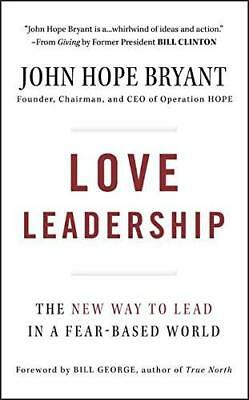 Love Leadership: The New Way to Lead in a Fear-Based World by John Hope...