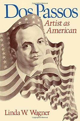 Dos Passos: Artist as American by Linda W. Wagner (Paperback, 1979)