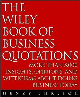 The Wiley Book of Business Quotations: More Than 5000 Insights, Opinions and...