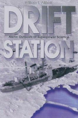 Drift Station: Arctic Outposts of Superpower Science by William F. Althoff...