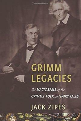 Grimm Legacies: The Magic Spell of the Grimms' Folk and Fairy Tales by Jack...