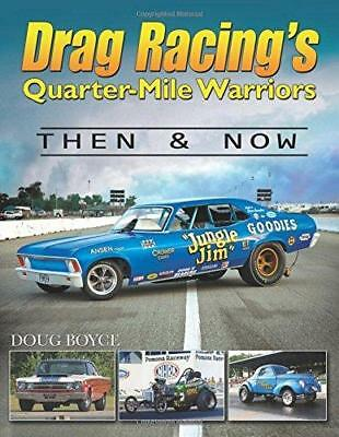 Drag Racing's Quarter-Mile Warriors Then and Now by Doug Boyce (Hardback, 2014)