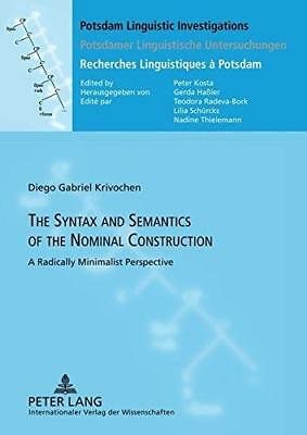 The Syntax and Semantics of the Nominal Construction: A Radically Minimalist...