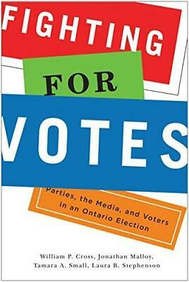 Fighting for Votes: Parties, the Media, and Voters in an Ontario Election by...