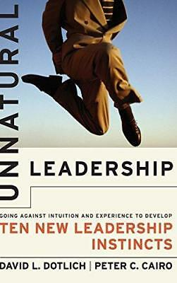 Unnatural Leadership: Going Against Intuition and Experience to Develop Ten...