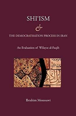 Shi'ism and the Democratisation Process in Iran: An Evaluation of Wilayat...