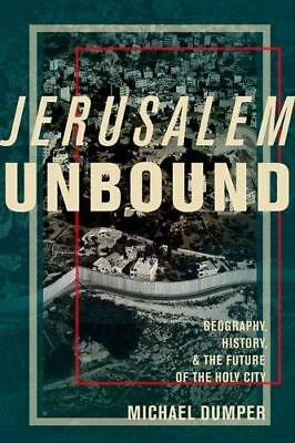 Jerusalem Unbound: Geography, History, and the Future of the Holy City by...