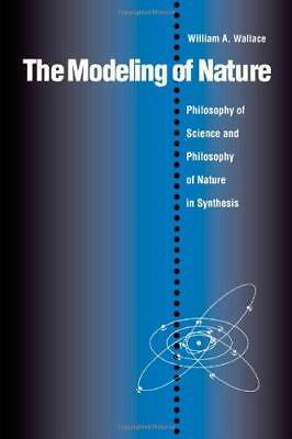 The Modeling of Nature: Philosophy of Science and the Philosophy of Nature in...