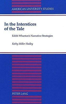 In the Interstices of the Tale: Edith Wharton's Narrative Strategies by Kathy...