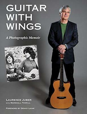Guitar with Wings: WLJ's Musical Journey on Six Strings by Laurence Juber,...