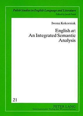 English at: An Integrated Semantic Analysis by Iwona Kokorniak (Paperback, 2007)