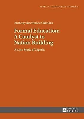 Formal Education: A Catalyst to Nation Building: A Case Study of Nigeria by...
