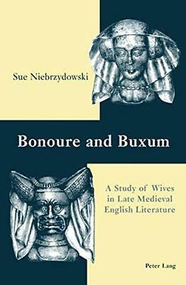 Bonoure and Buxum: A Study of Wives in Late Medieval English Literature by...