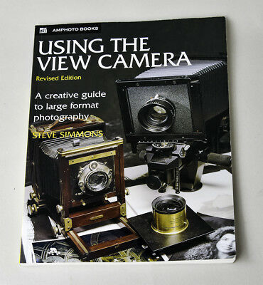 """Using the View Camera""  by Steve Simmons Revised edition"