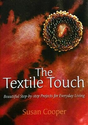 The Textile Touch: Beautiful Step-by-step Projects for Everyday Living New