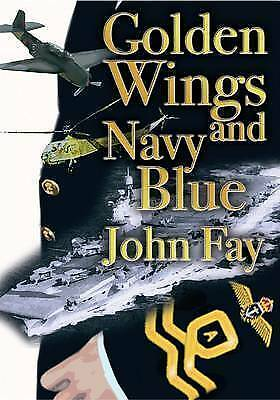 Golden Wings and Navy Blue by John Fay. Limited stock. Fleet Air Arm. Royal Navy