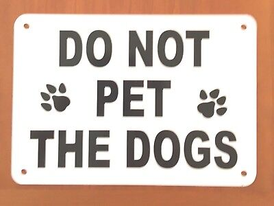 "DO NOT PET THE DOGS  paws  sign 10"" x 7"" beware dogs aluminum"