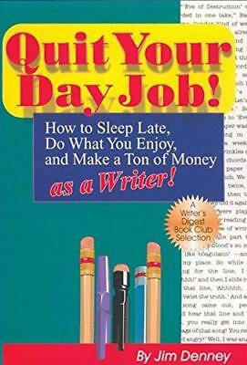 Quit Your Day Job!: How to Sleep Late, Do What You Enjoy, and Make a Ton of...