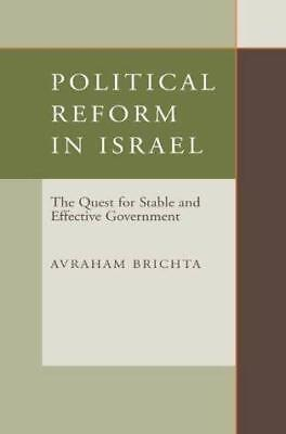 Political Reform in Israel: The Quest for Stable and Effective Government by...