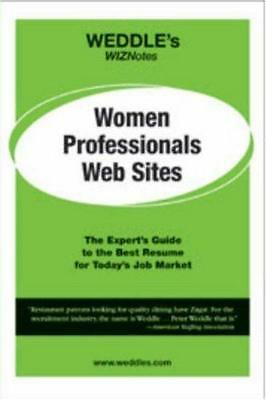 Weddle's Wiznotes: Women Professionals Web Sites: The Expert's Guide to the...
