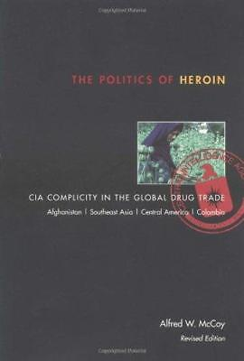 The Politics of Heroin: CIA Complicity in the Global Drug Trade by Alfred W....