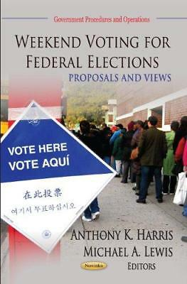 Weekend Voting for Federal Elections: Proposals and Views by Nova Science...