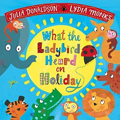 What the Ladybird Heard on Holiday by Julia Donaldson New Paperback Book