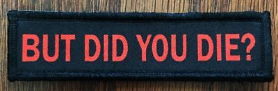 1x4 But Did You Die? Morale Patch  ARMY Military Flag Bud Light Badge Hook