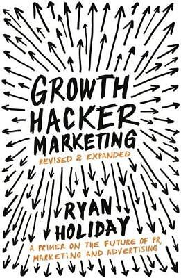 Growth Hacker Marketing by Ryan Holiday New Paperback Book