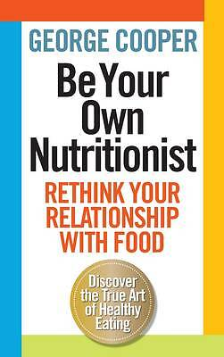 Good, Be Your Own Nutritionist, George Cooper, Book