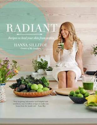 Radiant - Eat Your Way to Healthy Skin by Hanna Sillitoe New Hardback Book